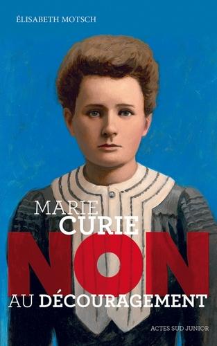 Marie Curie Non au découragement