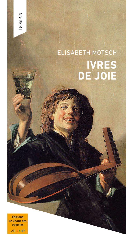 Première de couverture du roman Ivres de joie d'Elisabeth Motsch